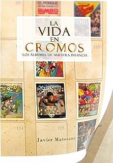 La vida en cromos: Los álbumes de nuestra infancia (Ensayo