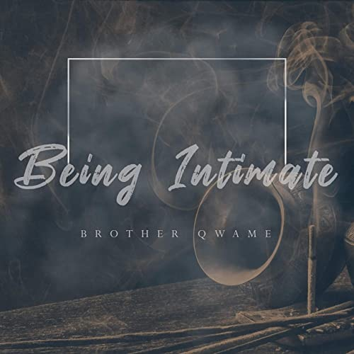 Brother Qwame - Being Intimate (2021)