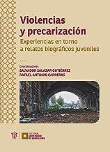 Violencias y precarización: Experiencias en torno a relatos biográficos juveniles (Spanish Edition)
