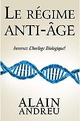 Le régime anti âge: Inversez l'horloge biologique ! Format Kindle