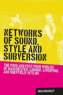Networks of sound, style and subversion: The punk and post–punk worlds of Manchester, London, Liverpool and Sheffield, 1975–80 (Music and Society)