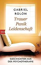 Trauer, Panik, Leidenschaft: Geschichten aus der Psychotherapie (German Edition)