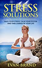 Stress Solutions: Hack Your Stress, Calm Your System and Take Charge of Your Life