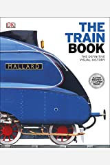 The Train Book: The Definitive Visual History (Dk) Kindle Edition