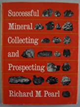 Successful Mineral Collecting and Prospecting (by Richard M. Pearl, Department of Geology, Colorado College, Colorado Springs, Colorado)