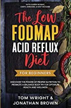The Low Fodmap Acid Reflux Diet: For Beginners - Discover the Power of Proper Nutrition to Promote A Balance Body pH for O...