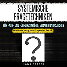 Systemische Fragetechniken für Fach- und Führungskräfte, Berater und Coaches [Systemic Questioning Techniques for Specialists and Executives, Consultants and Coaches]: Die Bedeutung von Fragen im Beruf [The Importance of Questions in the Profession]