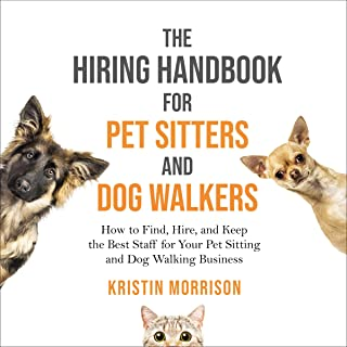 The Hiring Handbook for Pet Sitters and Dog Walkers: How to Find, Hire, and Keep the Best Staff for Your Pet Sitting and D...