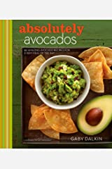 Absolutely Avocados: 80 Amazing Avocado Recipes for Every Meal of the Day Kindle Edition