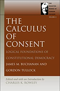 Calculus of Consent: Logical Foundations of Constitutional Democracy: 02 (Gordon Tullock Selections)