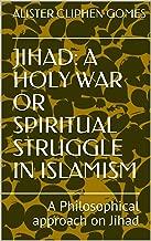 JIHAD: A HOLY WAR OR SPIRITUAL STRUGGLE IN ISLAMISM: A Philosophical approach on Jihad (ADDWISDOM Book 2)