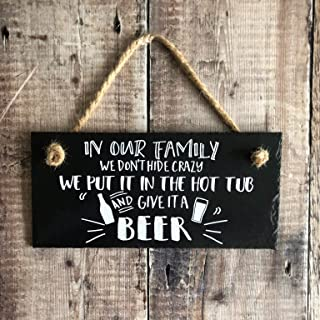 rfy9u7 Beer Lover Gift Hot Tub Sign 'in Our Family We Don't Hide Crazy Hanging Slate Sign