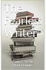 The Fearless Writer: Developing a Purposeful Mindset to Become a Published Author Kindle Edition