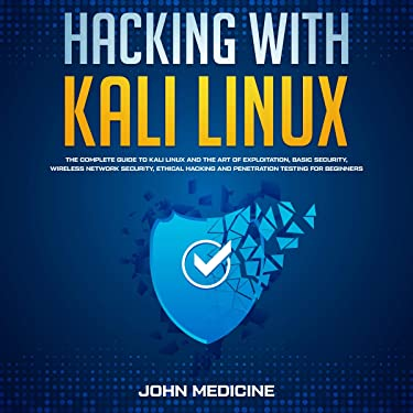 Hacking with Kali Linux: The Complete Guide to Kali Linux and the Art of Exploitation, Basic Security, Wireless Network Security, Ethical Hacking and Penetration Testing for Beginners