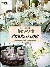 Recevoir simple et chic: idées déco art de la table recettes