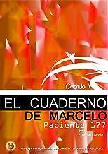 EL CUADERNO DE MARCELO -capítulo IV- PACIENTE 177 (Spanish Edition)