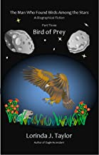 The Man Who Found Birds among the Stars, Part Three: Bird of Prey: A Biographical Fiction