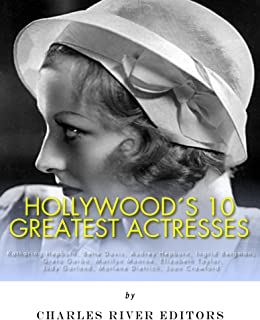 Hollywood's 10 Greatest Actresses: Katharine Hepburn, Bette Davis, Audrey Hepburn, Ingrid Bergman, Greta Garbo, Marilyn Mo...