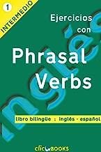 Ejercicios con Phrasal Verbs N º 1: Versión bilingüe, ingles-español (Spanish Edition)