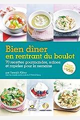 Bien dîner en rentrant du boulot : 70 recettes gourmandes, saines et rapides pour la semaine Format Kindle