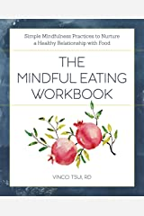 The Mindful Eating Workbook: Simple Mindfulness Practices to Nurture a Healthy Relationship with Food Kindle Edition