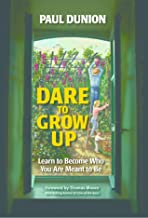 Dare to Grow Up: Learn to Become Who You Are Meant to Be