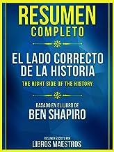 Resumen Completo: El Lado Correcto De La Historia (The Right Side Of The History): Basado En El Libro De Ben Shapiro (Spanish Edition)