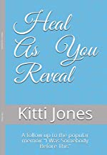 """Heal As You Reveal: A follow up to the popular memoir """"I Was Somebody Before This"""""""