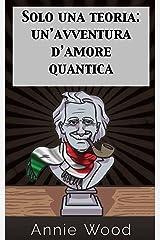 Solo una teoria: un'avventura d'amore quantica (Italian Edition) Kindle Edition