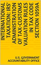 International Taxation: IRS' Administration of Tax-Customs Valuation Rules in Tax Code Section 1059A