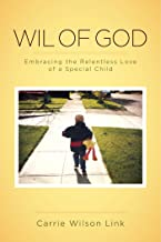 Wil of God: Embracing the Relentless Love of a Special Child