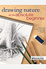 Drawing Nature for the Absolute Beginner: A Clear & Easy Guide to Drawing Landscapes & Nature (Art for the Absolute Beginner) Kindle Edition
