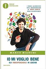 Io mi voglio bene: Gli indispensabili in cucina: I miei alimenti del benessere e 300 idee per cucinarli Formato Kindle