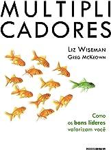 Multiplicadores: Como os bons líderes valorizam você (Portuguese Edition)