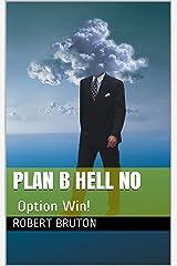Plan B HELL NO: Option Win! Kindle Edition