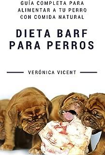 Dieta BARF para perros: Guía completa para alimentar a tu perro con comida natural (Spanish Edition)