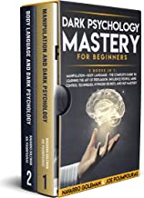 DARK PSYCHOLOGY MASTERY FOR BEGINNERS: 2 BOOKS IN 1: MANIPULATION & BODY LANGUAGE - THE COMPLETE GUIDE TO LEARNING THE ART...