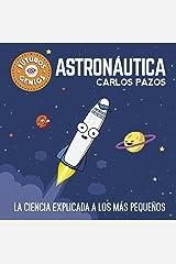 Astronáutica (Futuros Genios 1): La ciencia explicada a los más pequeños (Spanish Edition) Kindle Edition
