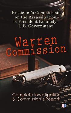 Warren Commission: Complete Investigation & Commission's Report: 552 Testimonies Regarding All the Circumstances of JFK's Assassination