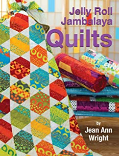 Jelly Roll Jambalaya Quilts (Landauer Publishing) 10 Bright, Fun, Easy-to-Complete Projects Using Jelly Rolls and Pre-Cuts, plus 5 Illustrated Lessons and Helpful Tips from Jean Ann Wright