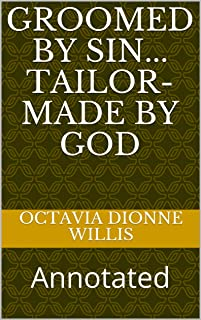 Groomed by Sin... Tailor-made By God: Annotated