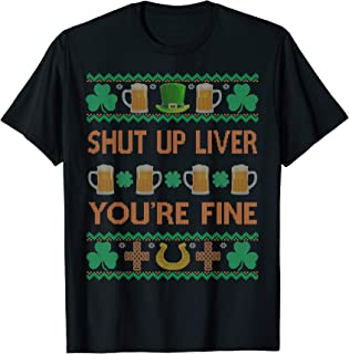 Shut Up Liver You're Fine St Patricks Day Ugly Holiday Beer T-Shirt