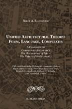 Unified Architectural Theory: A COMPANION TO CHRISTOPHER ALEXANDER'S THE PHENOMENON OF LIFE — THE NATURE OF ORDER, BOOK 1
