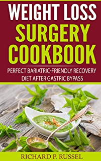 Weight Loss Surgery Cookbook: Perfect Bariatric-Friendly Recovery Diet After Gastric Bypass (Lifelong Eating, Puree, Maintain Weight Loss, Skinny)
