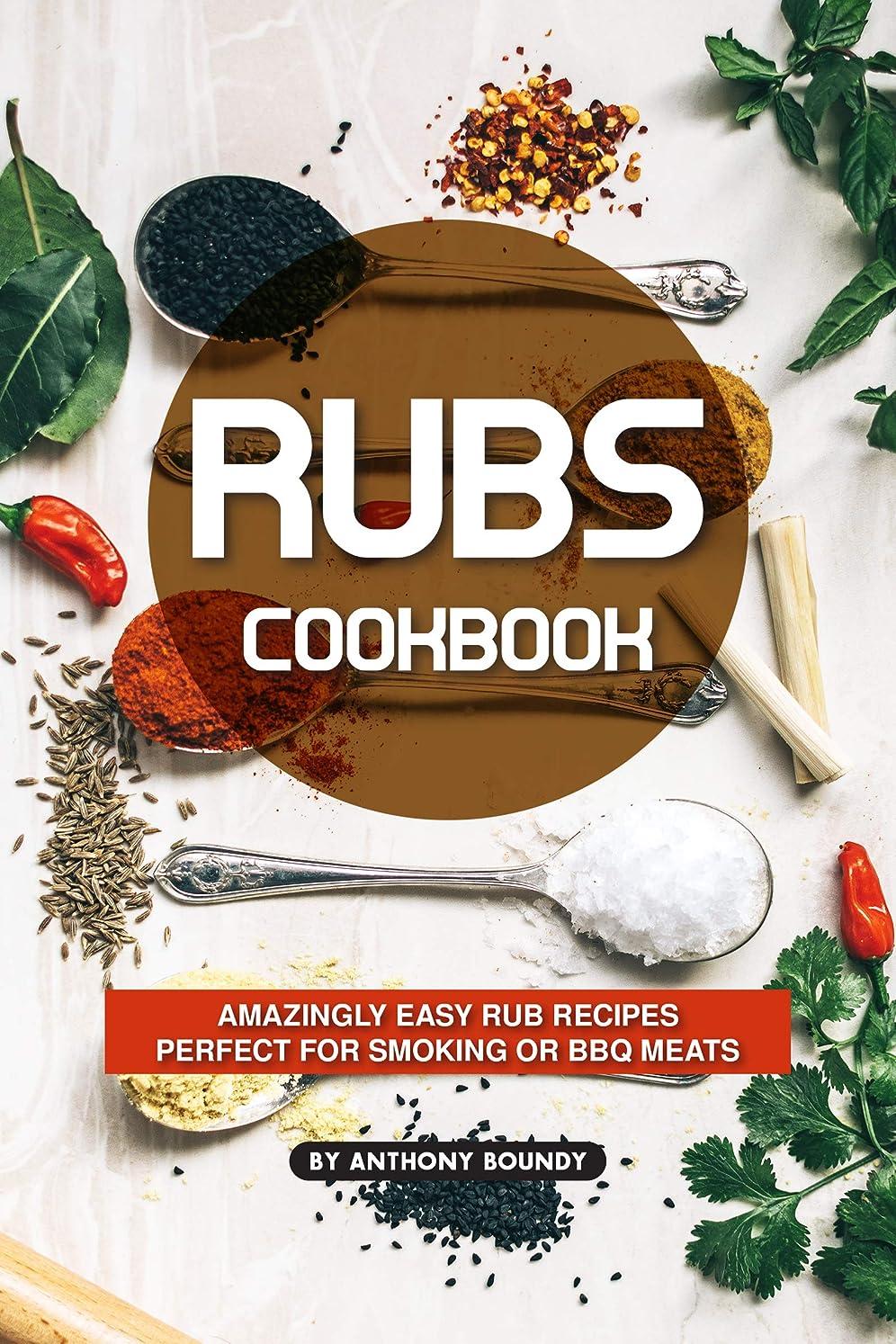 すごいクック上陸Rubs Cookbook: Amazingly Easy Rub Recipes Perfect for Smoking or BBQ Meats (English Edition)