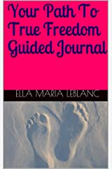 Your Path To True Freedom Guided Journal Kindle Edition