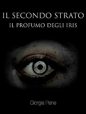 Il profumo degli iris (Il Secondo Strato Vol. 1)