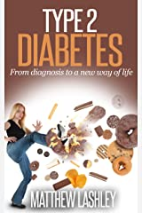 Type 2 Diabetes: From diagnosis to a new way of life Kindle Edition