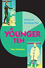 A Younger Ten: Writing the Ten-Minute Play