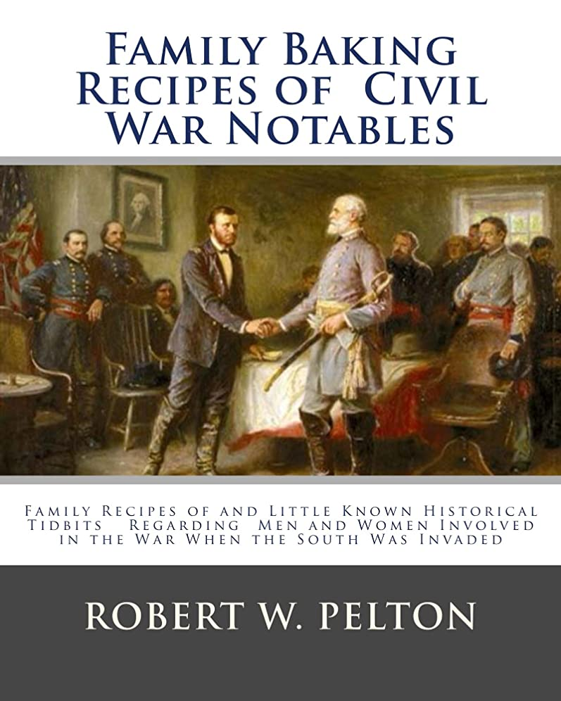 してはいけない乱気流添加Family Baking Recipes Of Civil War Notables (English Edition)